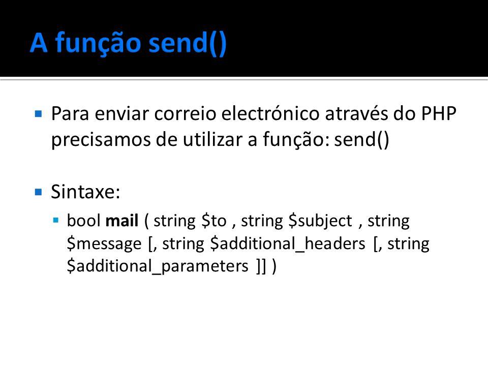  Para enviar correio electrónico através do PHP precisamos de utilizar a função: send()  Sintaxe:  bool mail ( string $to, string $subject, string $message [, string $additional_headers [, string $additional_parameters ]] )