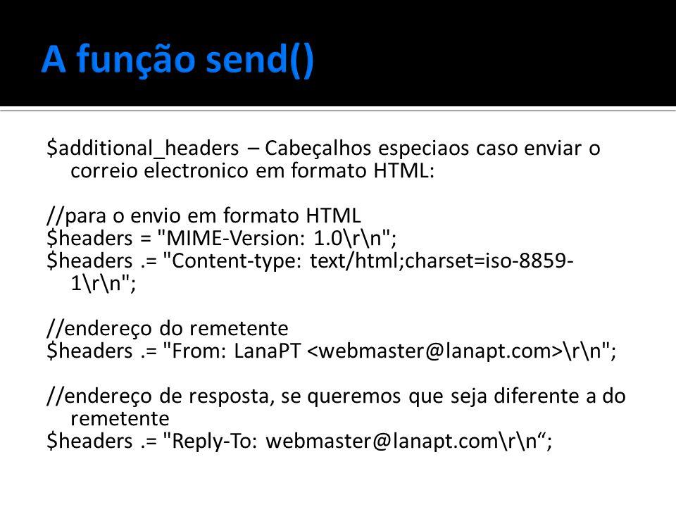 $additional_headers – Cabeçalhos especiaos caso enviar o correio electronico em formato HTML: //para o envio em formato HTML $headers = MIME-Version: 1.0\r\n ; $headers.= Content-type: text/html;charset=iso-8859- 1\r\n ; //endereço do remetente $headers.= From: LanaPT \r\n ; //endereço de resposta, se queremos que seja diferente a do remetente $headers.= Reply-To: webmaster@lanapt.com\r\n ;