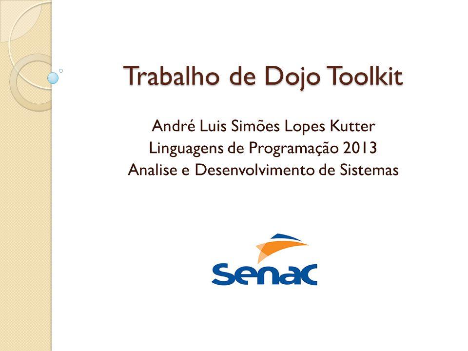 Trabalho de Dojo Toolkit André Luis Simões Lopes Kutter Linguagens de Programação 2013 Analise e Desenvolvimento de Sistemas