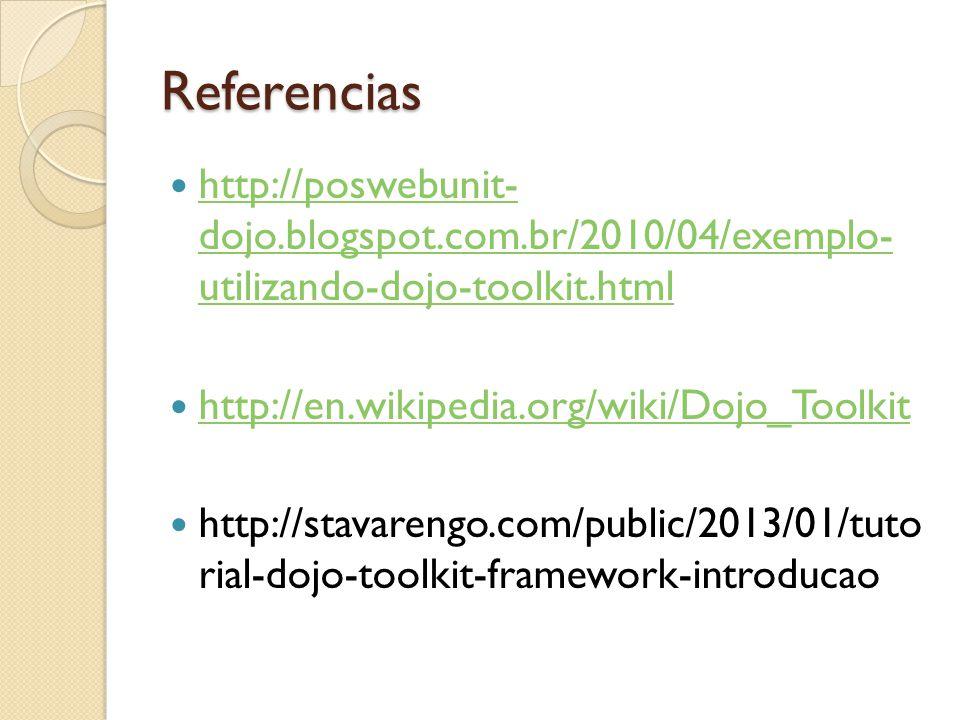 Referencias http://poswebunit- dojo.blogspot.com.br/2010/04/exemplo- utilizando-dojo-toolkit.html http://poswebunit- dojo.blogspot.com.br/2010/04/exemplo- utilizando-dojo-toolkit.html http://en.wikipedia.org/wiki/Dojo_Toolkit http://stavarengo.com/public/2013/01/tuto rial-dojo-toolkit-framework-introducao