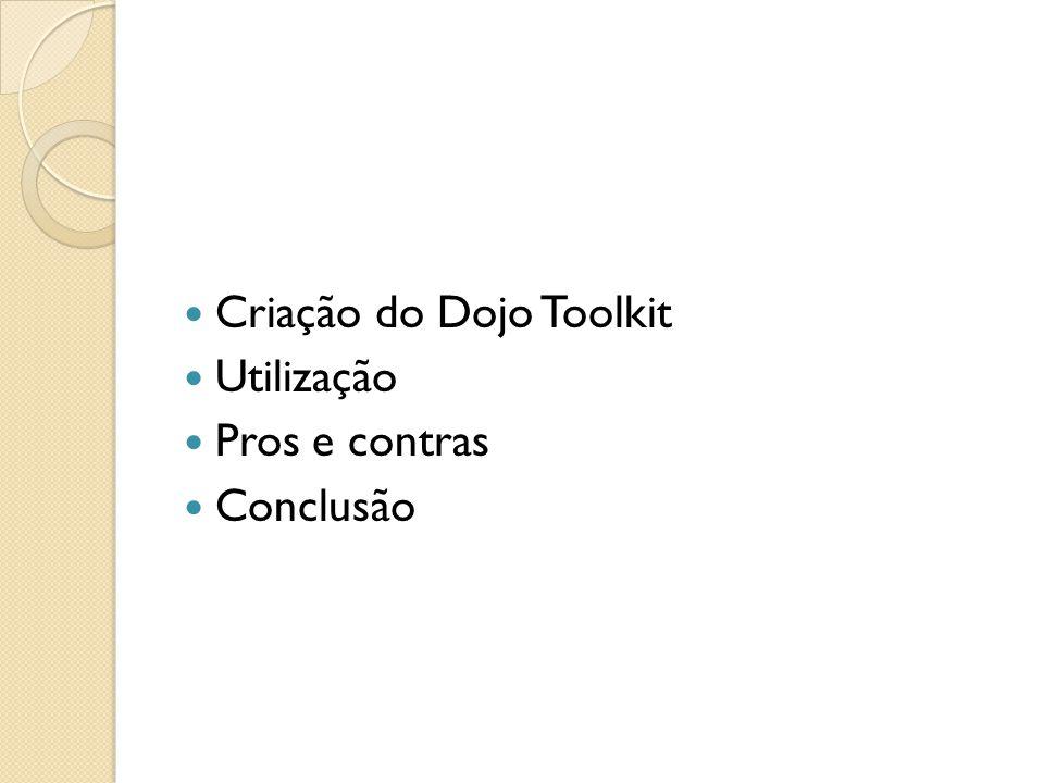 Criação do Dojo Toolkit Utilização Pros e contras Conclusão