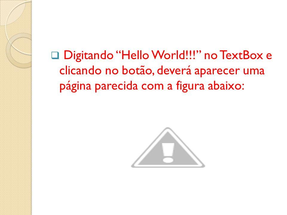  Digitando Hello World!!! no TextBox e clicando no botão, deverá aparecer uma página parecida com a figura abaixo:
