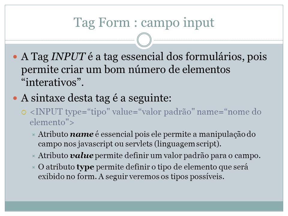 Tag Form : campo input A Tag INPUT é a tag essencial dos formulários, pois permite criar um bom número de elementos interativos .