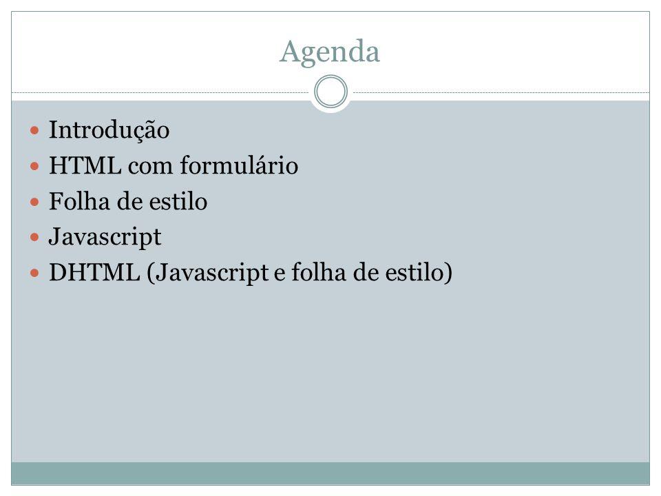 Agenda Introdução HTML com formulário Folha de estilo Javascript DHTML (Javascript e folha de estilo)