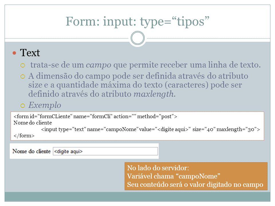 Form: input: type= tipos Text  trata-se de um campo que permite receber uma linha de texto.