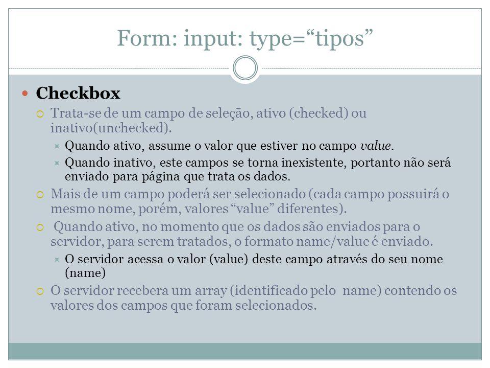 Form: input: type= tipos Checkbox  Trata-se de um campo de seleção, ativo (checked) ou inativo(unchecked).