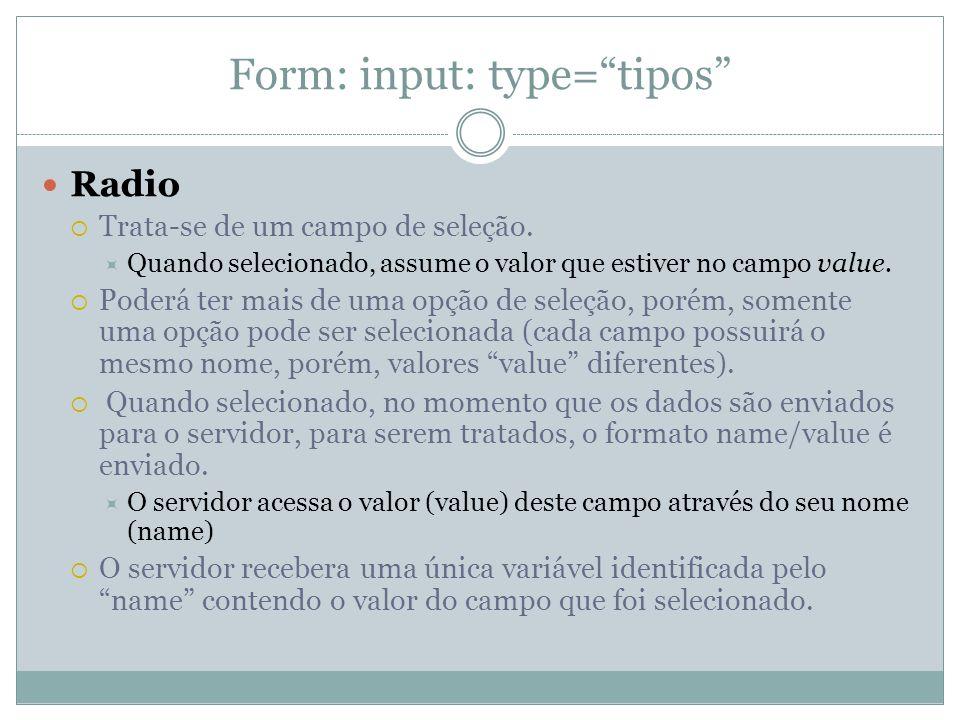 Form: input: type= tipos Radio  Trata-se de um campo de seleção.