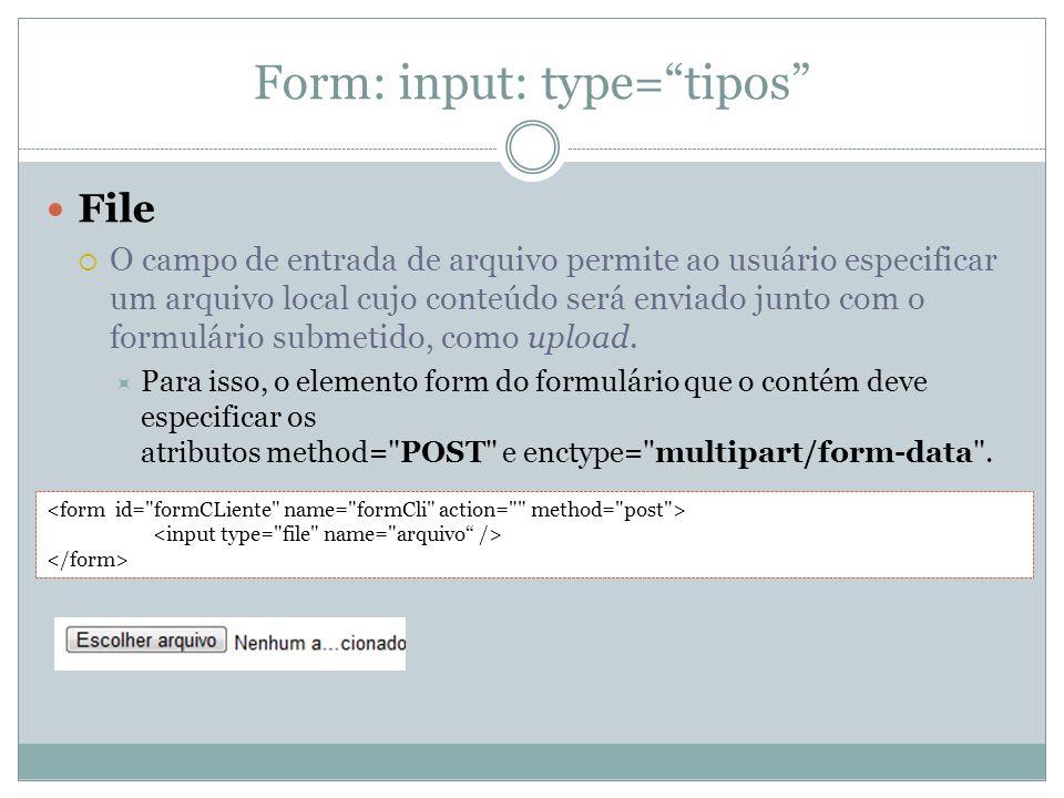 Form: input: type= tipos File  O campo de entrada de arquivo permite ao usuário especificar um arquivo local cujo conteúdo será enviado junto com o formulário submetido, como upload.