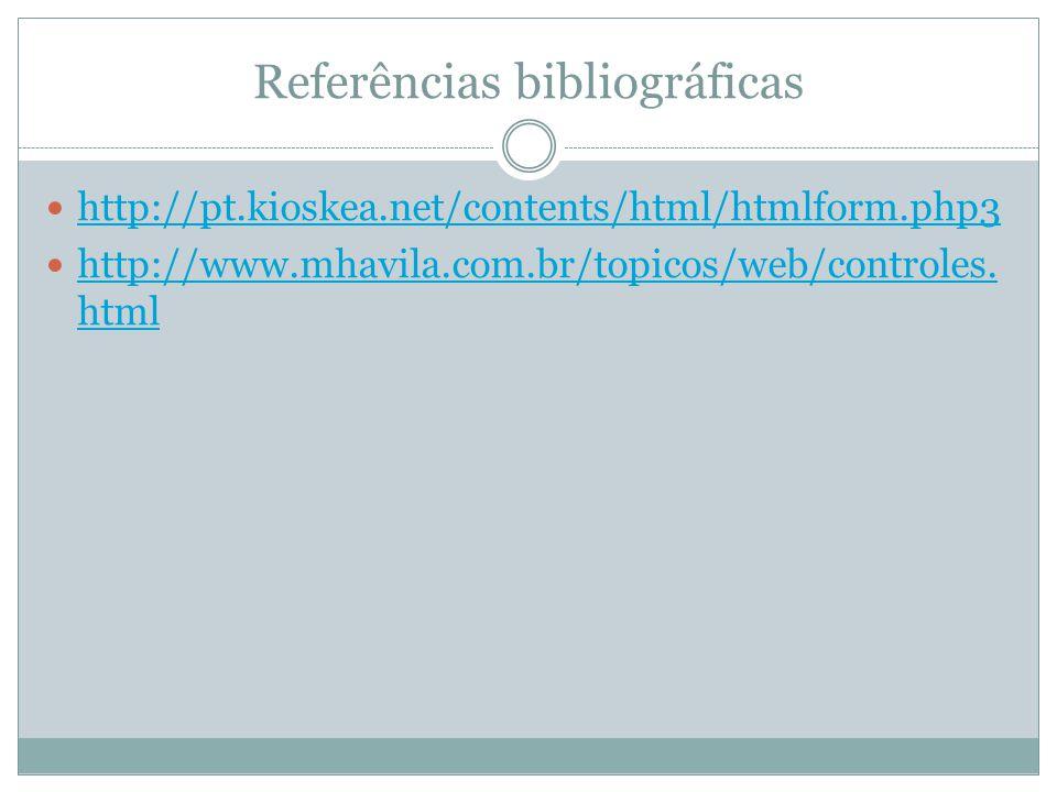 Referências bibliográficas http://pt.kioskea.net/contents/html/htmlform.php3 http://www.mhavila.com.br/topicos/web/controles. html http://www.mhavila.