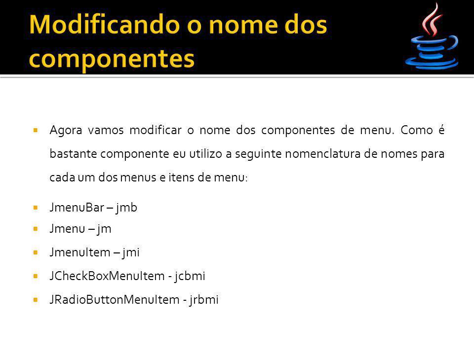  Agora vamos modificar o nome dos componentes de menu. Como é bastante componente eu utilizo a seguinte nomenclatura de nomes para cada um dos menus