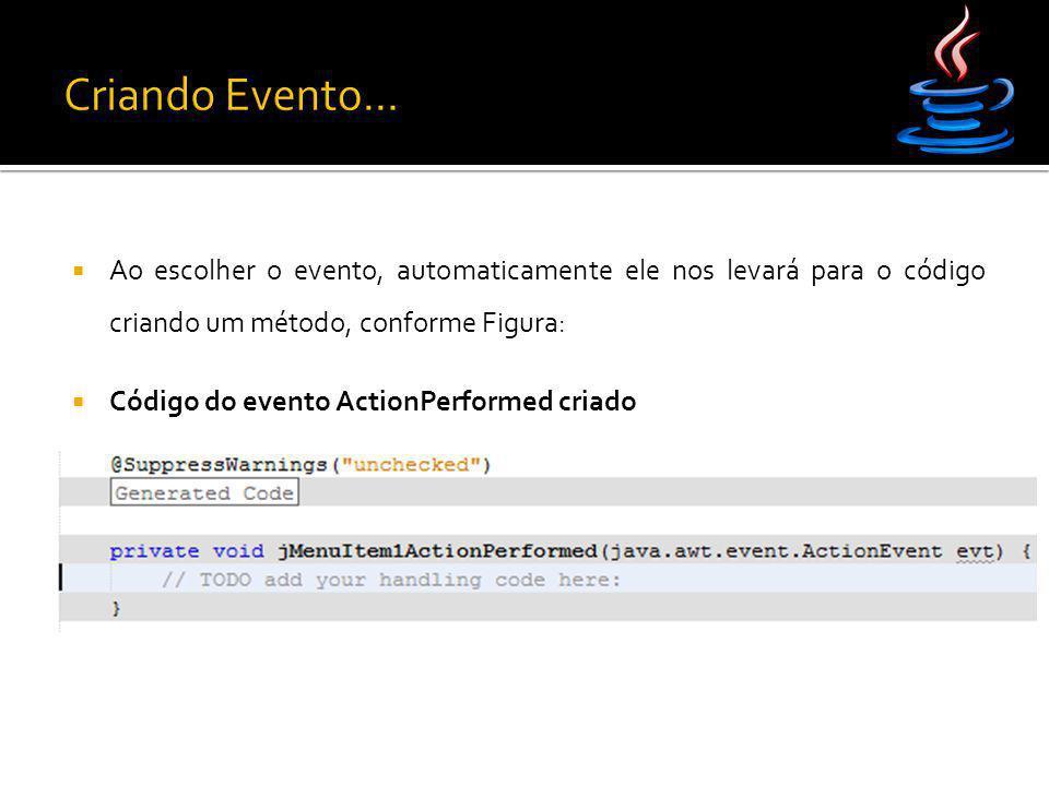  Ao escolher o evento, automaticamente ele nos levará para o código criando um método, conforme Figura:  Código do evento ActionPerformed criado