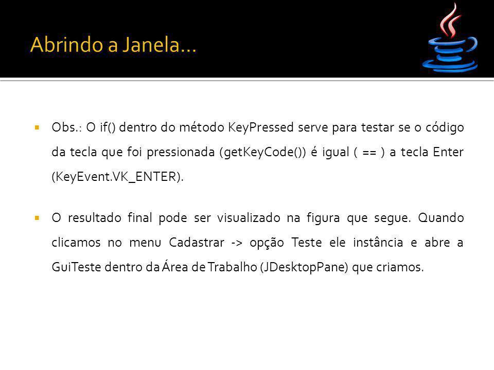  Obs.: O if() dentro do método KeyPressed serve para testar se o código da tecla que foi pressionada (getKeyCode()) é igual ( == ) a tecla Enter (Key