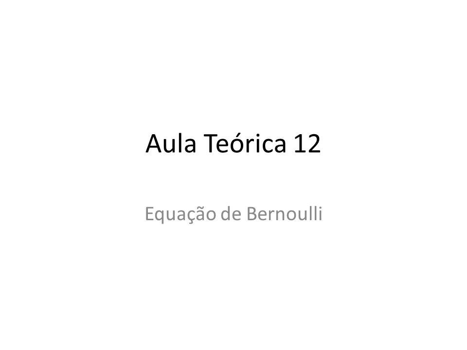 Aula Teórica 12 Equação de Bernoulli