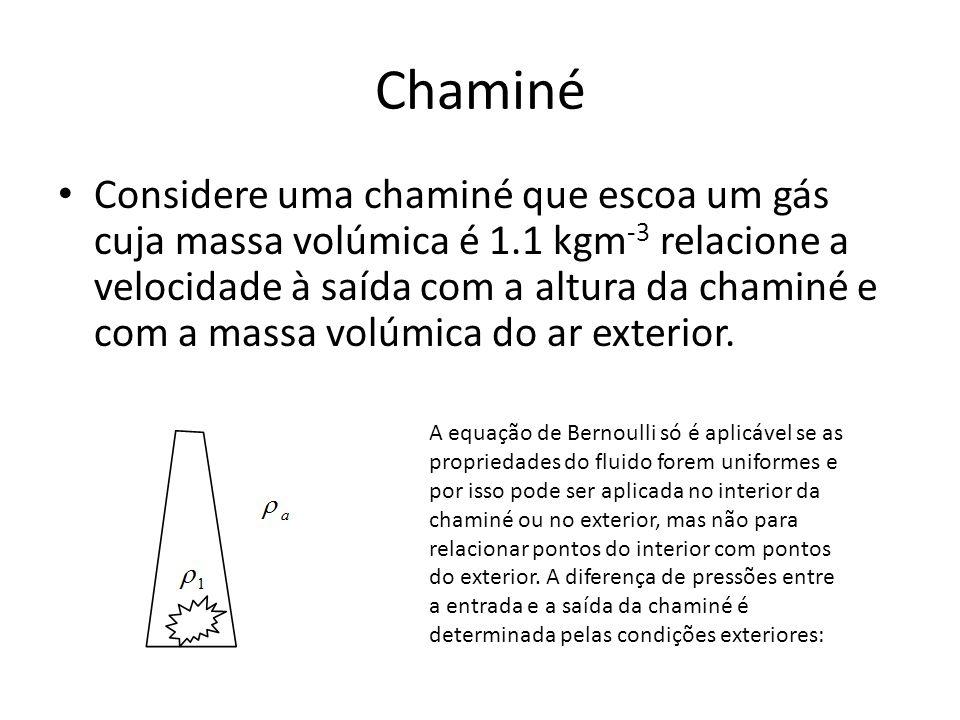 Chaminé Considere uma chaminé que escoa um gás cuja massa volúmica é 1.1 kgm -3 relacione a velocidade à saída com a altura da chaminé e com a massa volúmica do ar exterior.