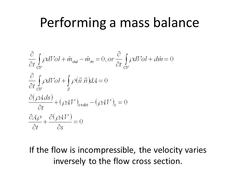 Performing a mass balance If the flow is incompressible, the velocity varies inversely to the flow cross section.