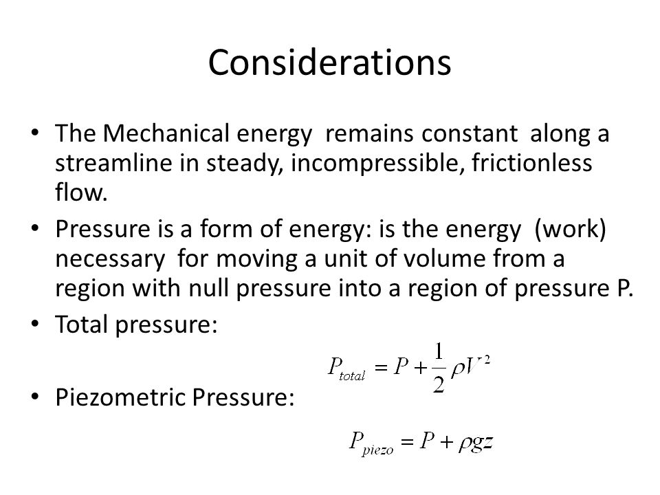 Considerations The Mechanical energy remains constant along a streamline in steady, incompressible, frictionless flow.
