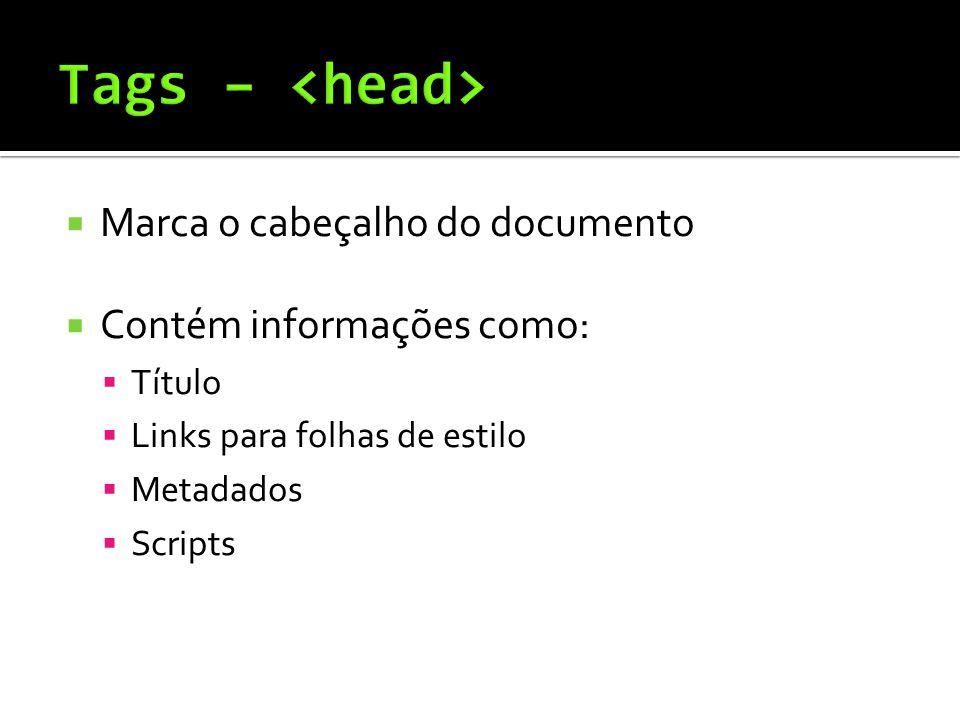 Marca o cabeçalho do documento  Contém informações como:  Título  Links para folhas de estilo  Metadados  Scripts