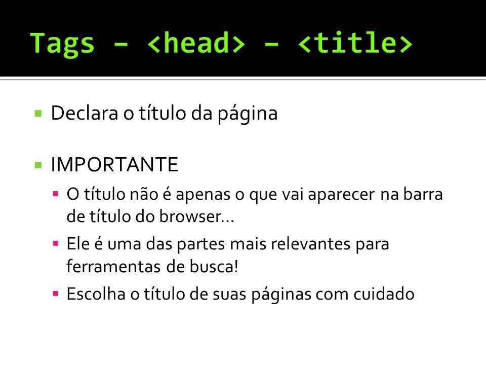 Declara o título da página  IMPORTANTE  O título não é apenas o que vai aparecer na barra de título do browser…  Ele é uma das partes mais relevantes para ferramentas de busca.