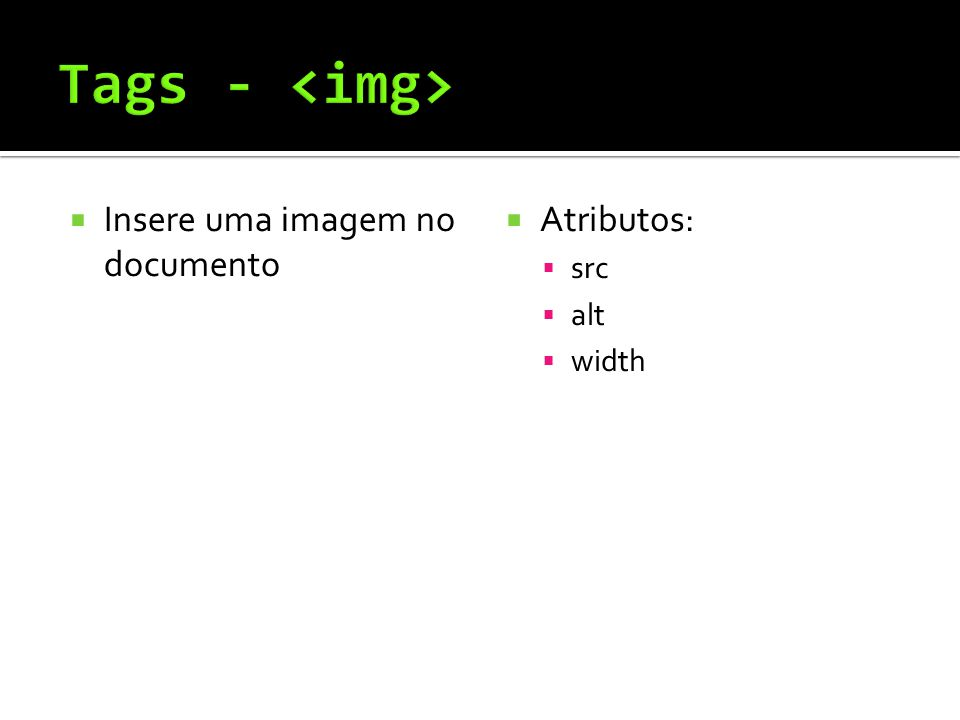  Insere uma imagem no documento  Atributos:  src  alt  width