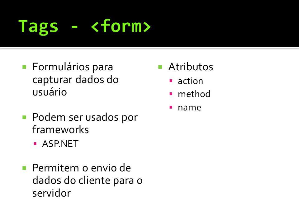  Formulários para capturar dados do usuário  Podem ser usados por frameworks  ASP.NET  Permitem o envio de dados do cliente para o servidor  Atributos  action  method  name