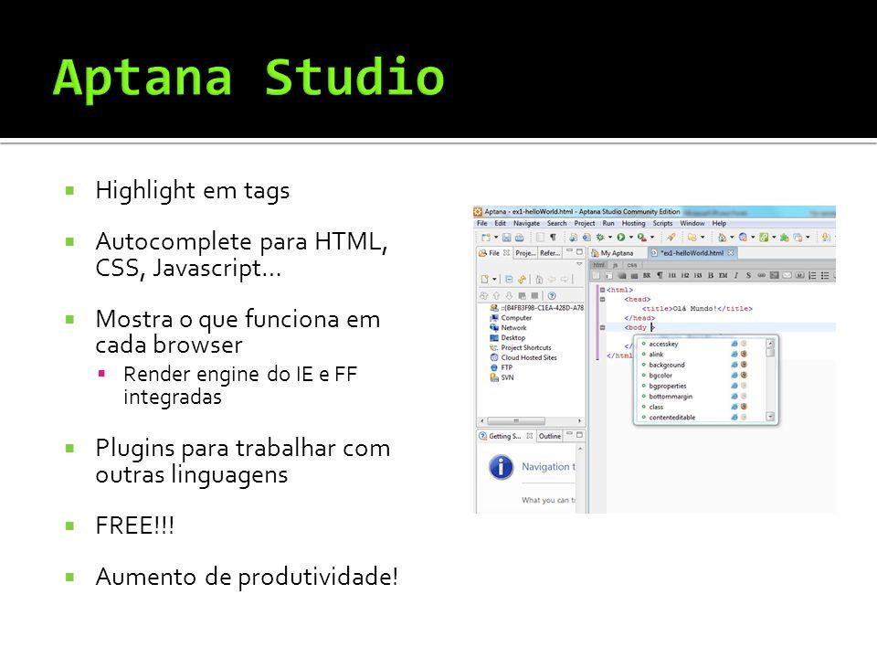  Highlight em tags  Autocomplete para HTML, CSS, Javascript…  Mostra o que funciona em cada browser  Render engine do IE e FF integradas  Plugins para trabalhar com outras linguagens  FREE!!.