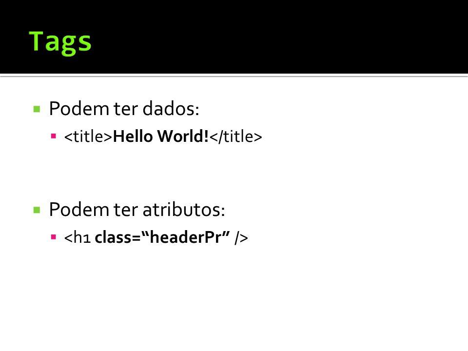  Podem ter dados:  Hello World!  Podem ter atributos: 