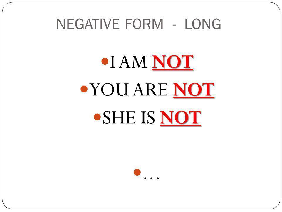 NEGATIVE FORM - SHORT I'M I'M NOT AREN'T YOU AREN'T NOT ISN'T SHE ISN'T' NOT...