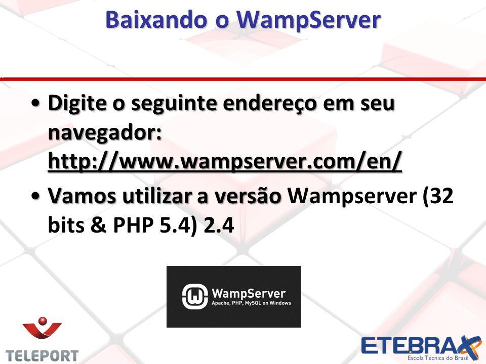Baixando o WampServer Digite o seguinte endereço em seu navegador: http://www.wampserver.com/en/Digite o seguinte endereço em seu navegador: http://www.wampserver.com/en/ Vamos utilizar a versãoVamos utilizar a versão Wampserver (32 bits & PHP 5.4) 2.4