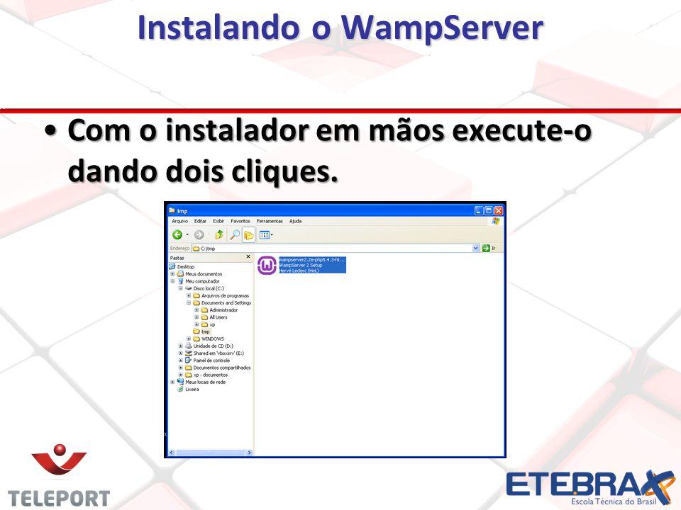 Instalando o WampServer Com o instalador em mãos execute-o dando dois cliques.Com o instalador em mãos execute-o dando dois cliques.