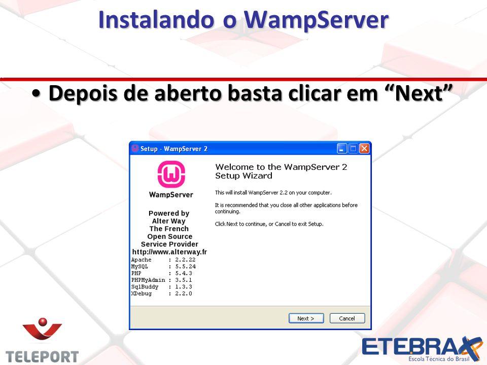 Instalando o WampServer Depois de aberto basta clicar em Next Depois de aberto basta clicar em Next