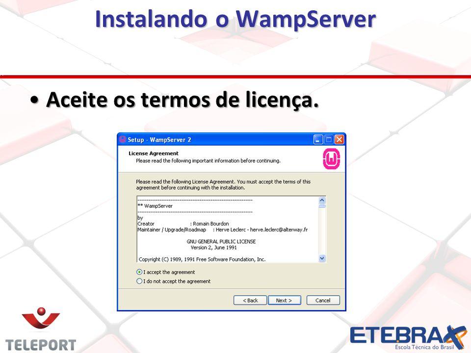 Instalando o WampServer Aceite os termos de licença.Aceite os termos de licença.