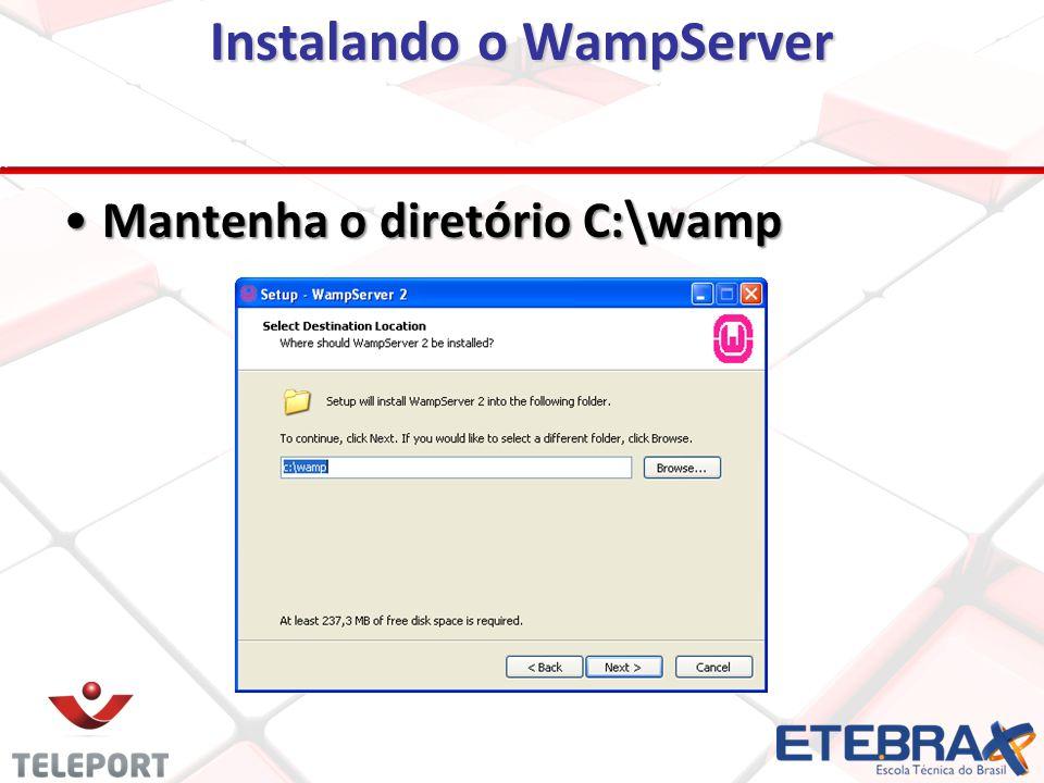 Instalando o WampServer Mantenha o diretório C:\wampMantenha o diretório C:\wamp