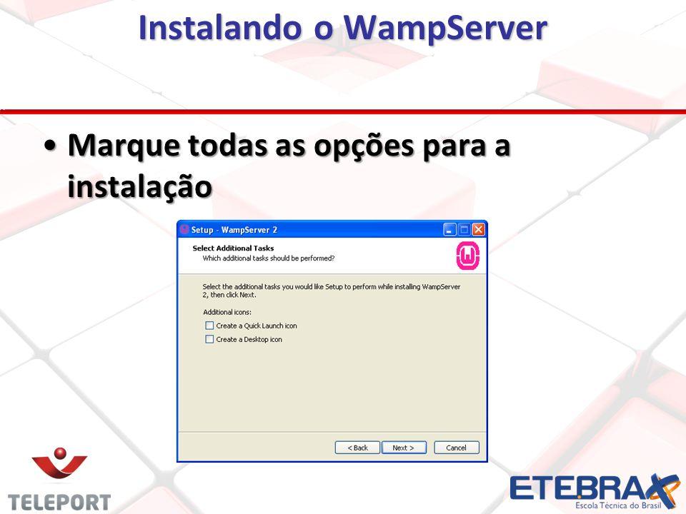 Instalando o WampServer Marque todas as opções para a instalaçãoMarque todas as opções para a instalação