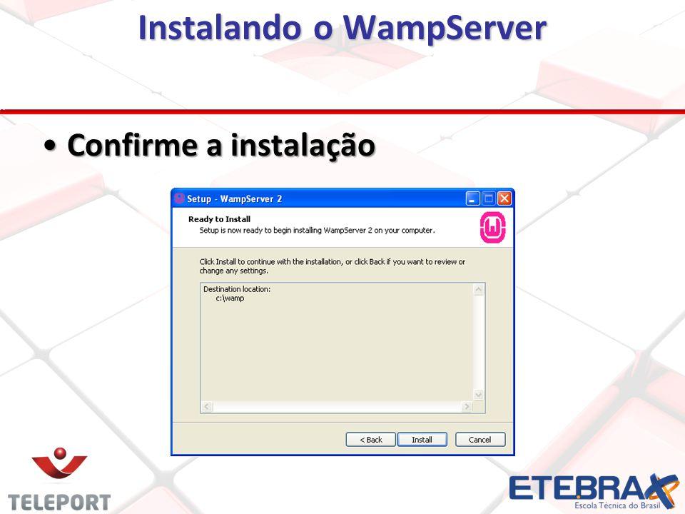 Instalando o WampServer Confirme a instalaçãoConfirme a instalação