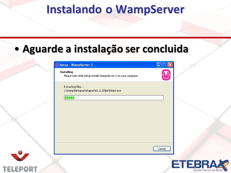 Instalando o WampServer Aguarde a instalação ser concluidaAguarde a instalação ser concluida