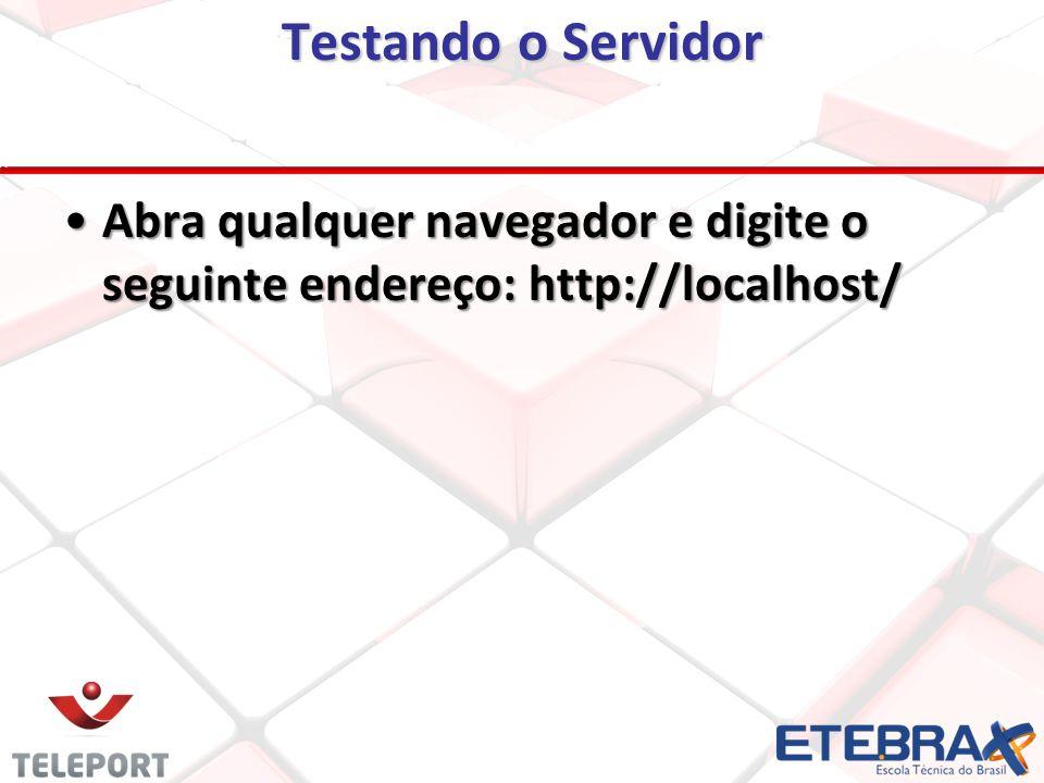 Testando o Servidor Abra qualquer navegador e digite o seguinte endereço: http://localhost/Abra qualquer navegador e digite o seguinte endereço: http://localhost/