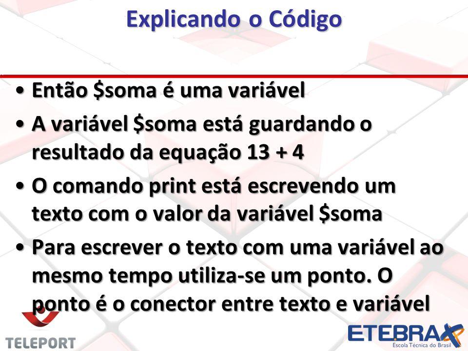 Então $soma é uma variável A variável $soma está guardando o resultado da equação 13 + 4 O comando print está escrevendo um texto com o valor da variável $soma Para escrever o texto com uma variável ao mesmo tempo utiliza-se um ponto.