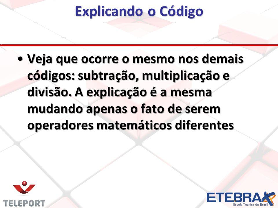 Veja que ocorre o mesmo nos demais códigos: subtração, multiplicação e divisão.