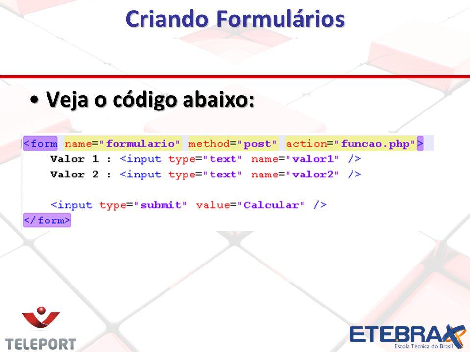 Criando Formulários Veja o código abaixo:Veja o código abaixo: