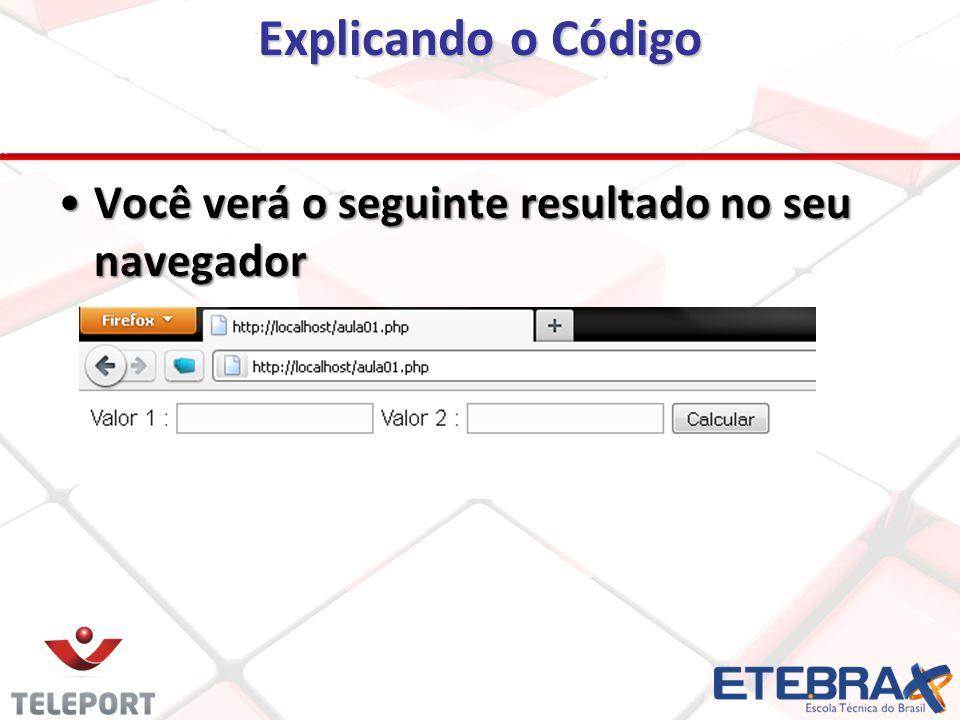 Explicando o Código Você verá o seguinte resultado no seu navegadorVocê verá o seguinte resultado no seu navegador