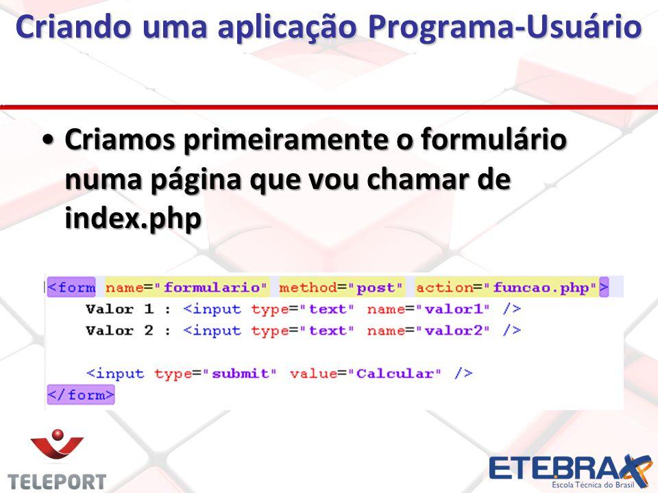 Criando uma aplicação Programa-Usuário Criamos primeiramente o formulário numa página que vou chamar de index.phpCriamos primeiramente o formulário numa página que vou chamar de index.php