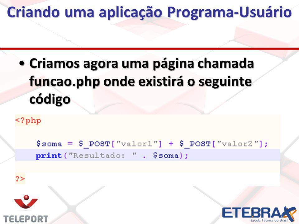 Criando uma aplicação Programa-Usuário Criamos agora uma página chamada funcao.php onde existirá o seguinte códigoCriamos agora uma página chamada funcao.php onde existirá o seguinte código