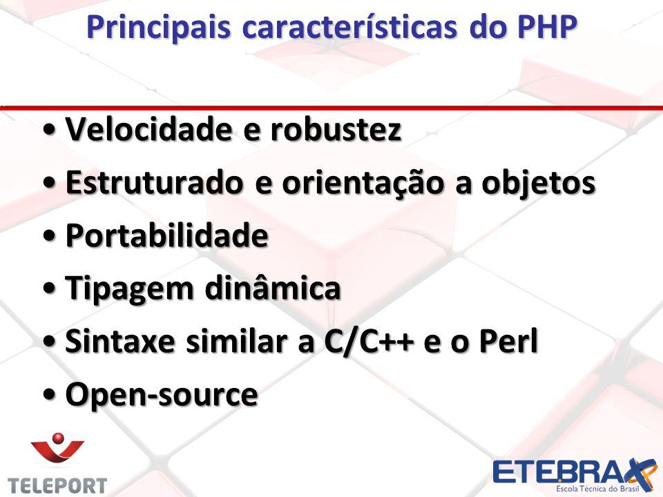Principais características do PHP Velocidade e robustezVelocidade e robustez Estruturado e orientação a objetosEstruturado e orientação a objetos PortabilidadePortabilidade Tipagem dinâmicaTipagem dinâmica Sintaxe similar a C/C++ e o PerlSintaxe similar a C/C++ e o Perl Open-sourceOpen-source