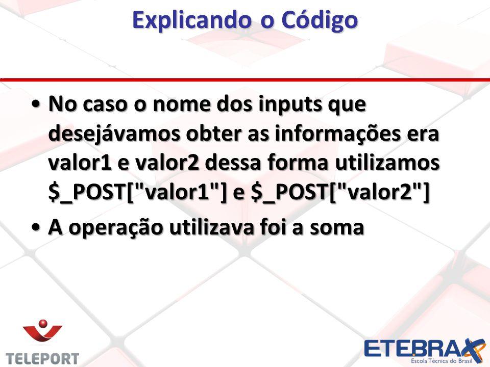 Explicando o Código No caso o nome dos inputs que desejávamos obter as informações era valor1 e valor2 dessa forma utilizamos $_POST[ valor1 ] e $_POST[ valor2 ]No caso o nome dos inputs que desejávamos obter as informações era valor1 e valor2 dessa forma utilizamos $_POST[ valor1 ] e $_POST[ valor2 ] A operação utilizava foi a somaA operação utilizava foi a soma