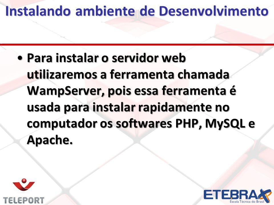 Instalando ambiente de Desenvolvimento Curiosidade do nome WampServerCuriosidade do nome WampServer W - WindowsW - Windows A - ApacheA - Apache M - MySQLM - MySQL P - PHPP - PHP