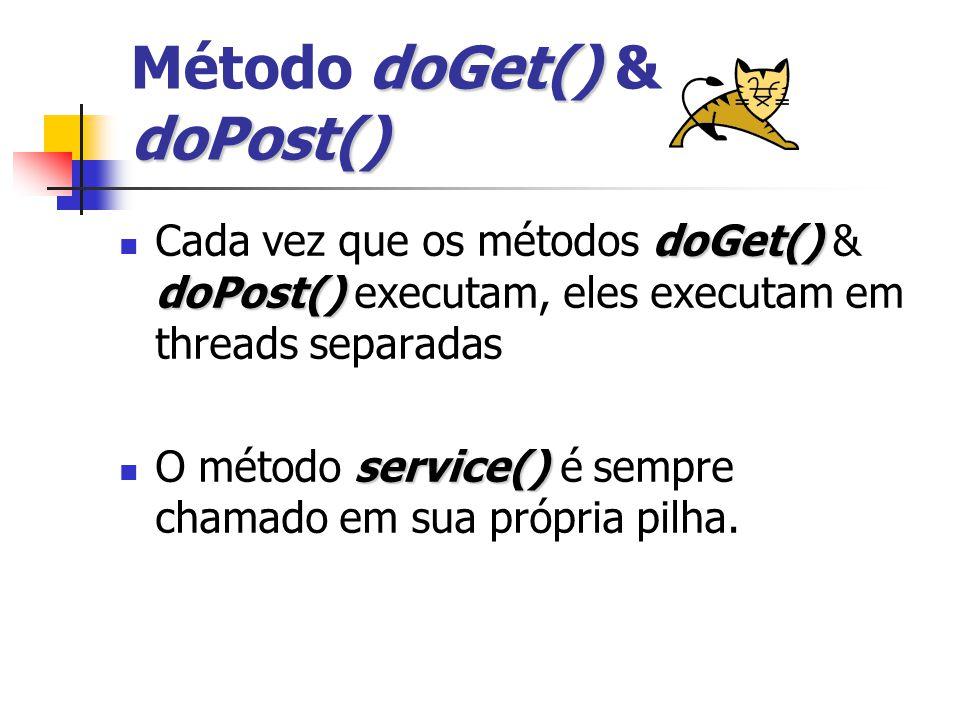 doGet() doPost() Método doGet() & doPost() doGet() doPost() Cada vez que os métodos doGet() & doPost() executam, eles executam em threads separadas service() O método service() é sempre chamado em sua própria pilha.