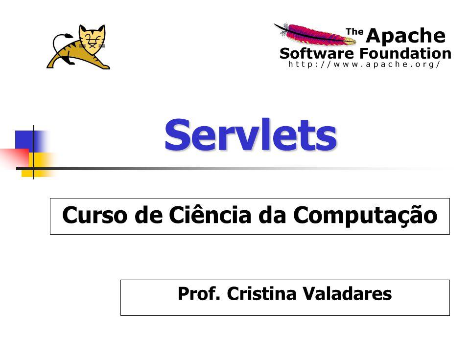 Servlets Prof. Cristina Valadares Curso de Ciência da Computação