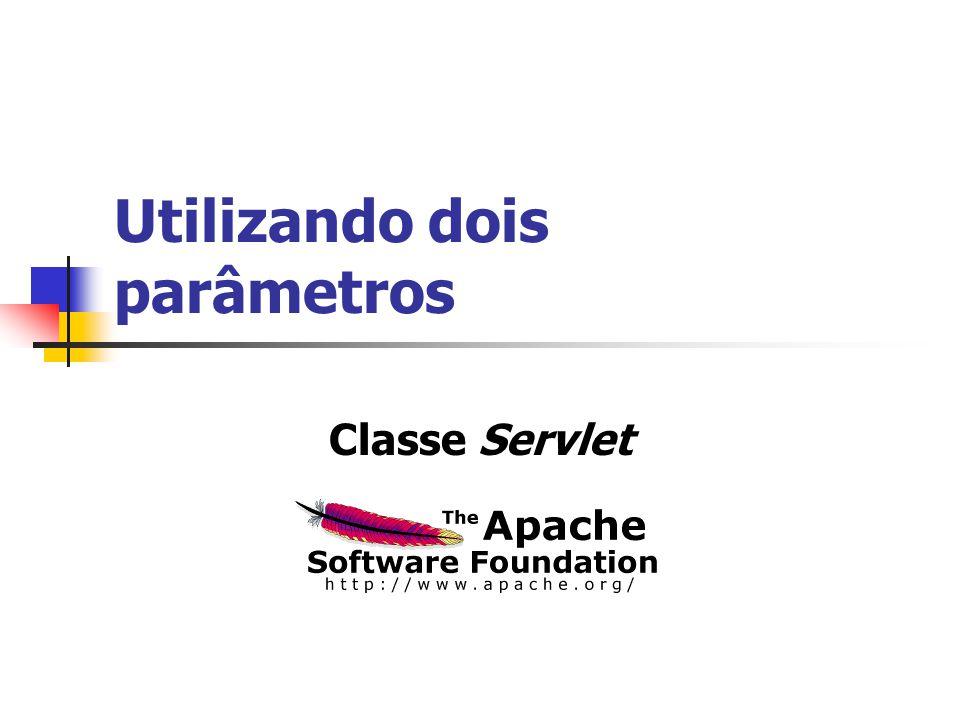 Utilizando dois parâmetros Classe Servlet