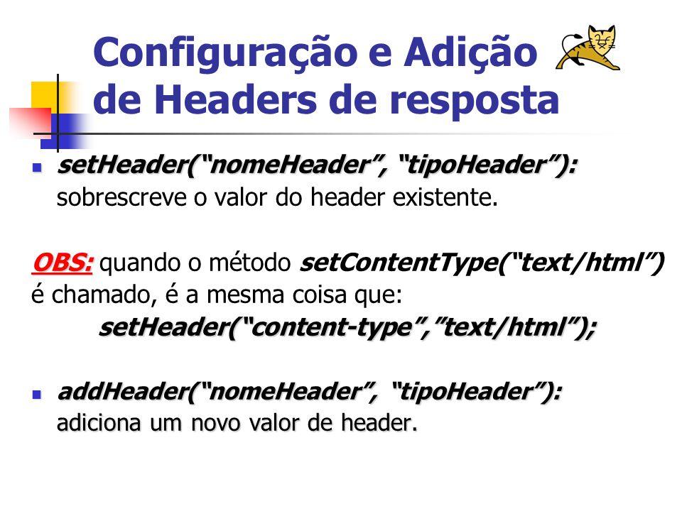 Configuração e Adição de Headers de resposta setHeader( nomeHeader , tipoHeader ): setHeader( nomeHeader , tipoHeader ): sobrescreve o valor do header existente.