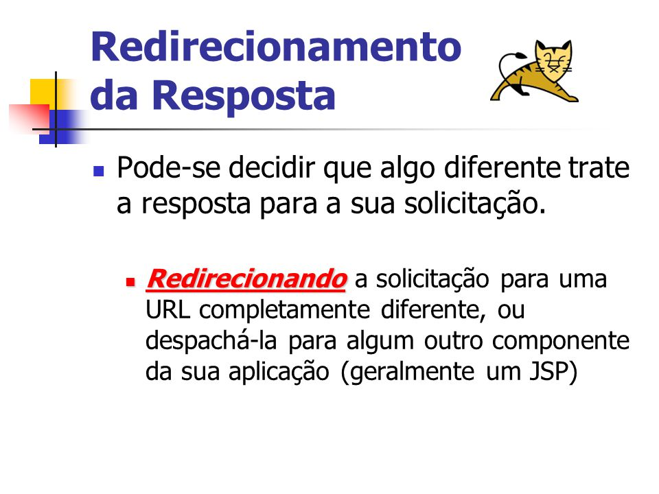 Redirecionamento da Resposta Pode-se decidir que algo diferente trate a resposta para a sua solicitação.